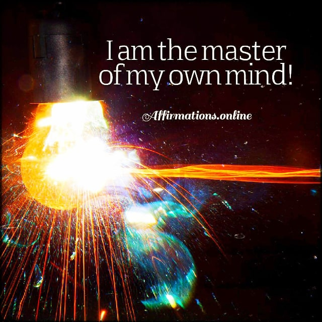 Positive affirmation from Affirmations.online - I am the master of my own mind!