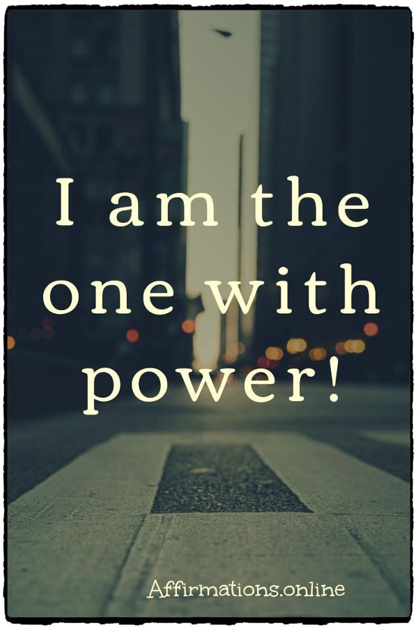 Positive affirmation from Affirmations.online - I am the one with power!