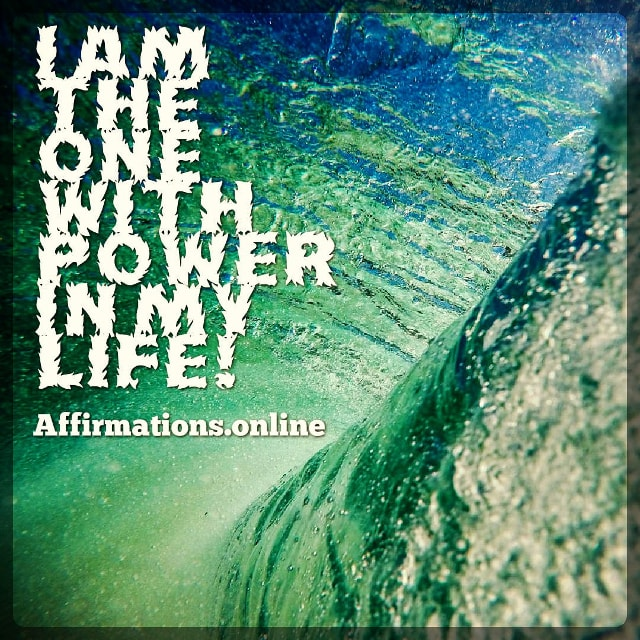 Positive affirmation from Affirmations.online - I am the one with power in my life!