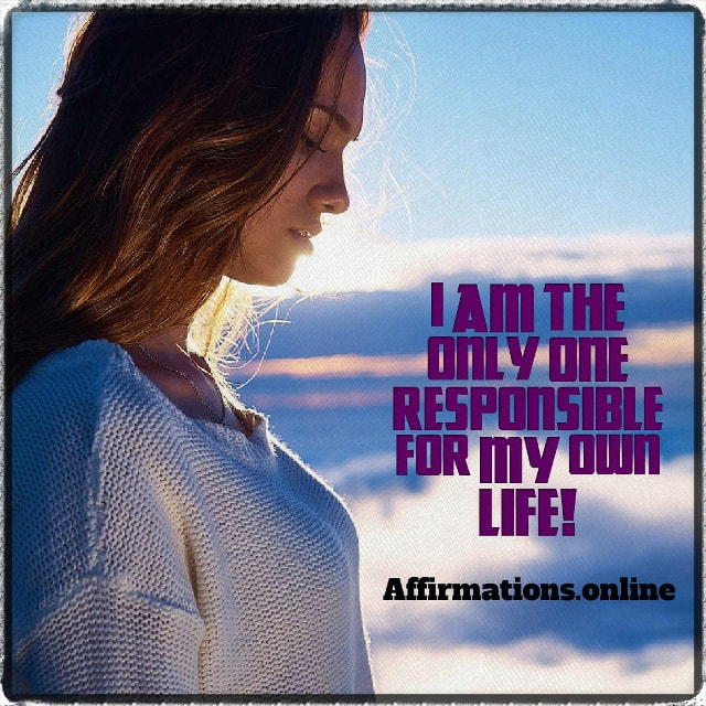Positive affirmation from Affirmations.online - I am the only one responsible for my own life!