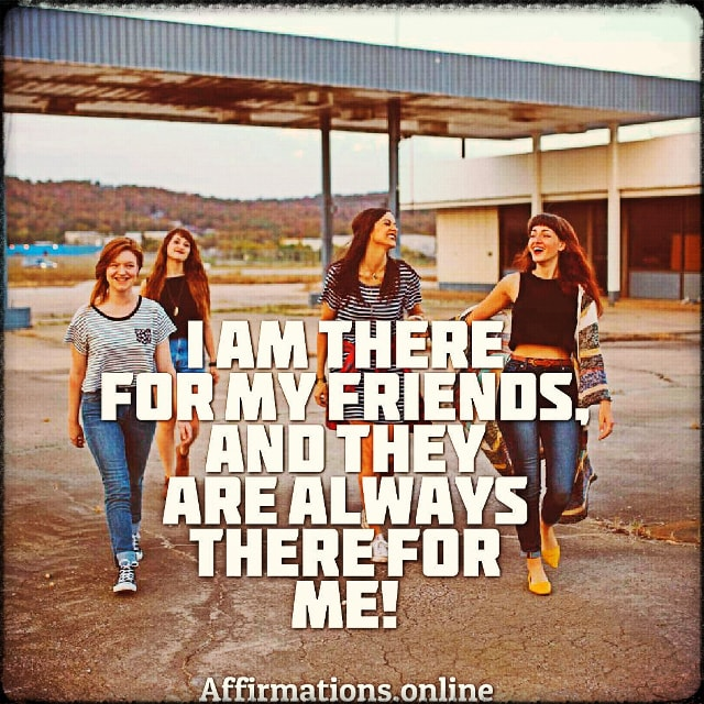 Positive affirmation from Affirmations.online - I am there for my friends, and they are always there for me!
