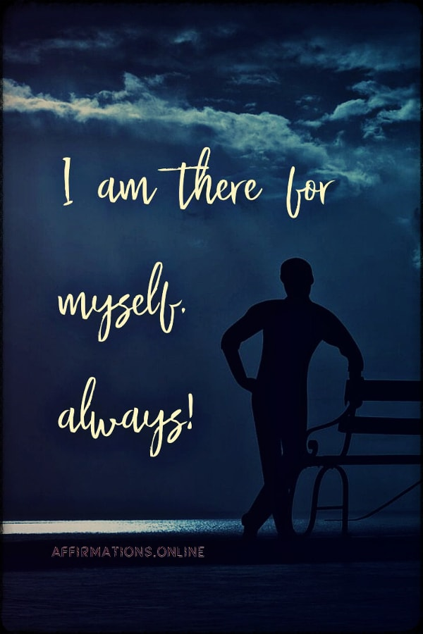 Positive affirmation from Affirmations.online - I am there for myself, always!