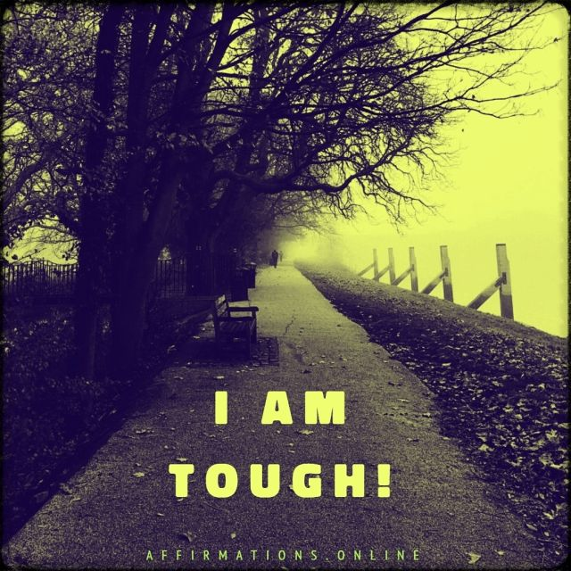 Positive affirmation from Affirmations.online - I am tough!