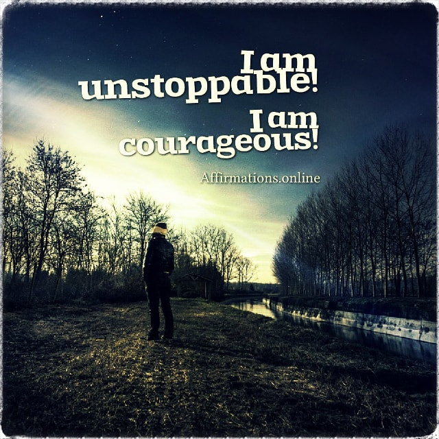 Positive affirmation from Affirmations.online - I am unstoppable! I am courageous!