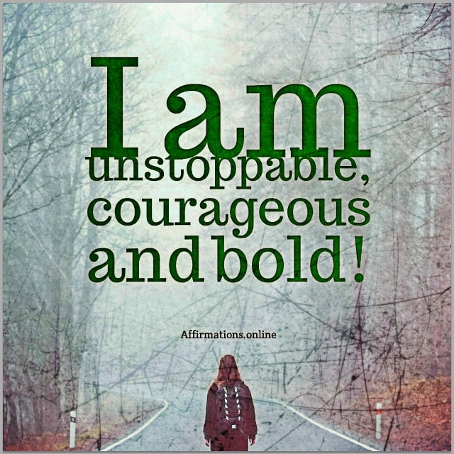 Positive affirmation from Affirmations.online - I am unstoppable, courageous and bold!