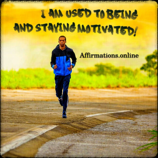 Positive affirmation from Affirmations.online - I am used to being and staying motivated!