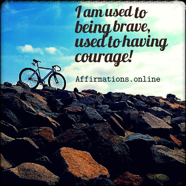 Positive affirmation from Affirmations.online - I am used to being brave, used to having courage!