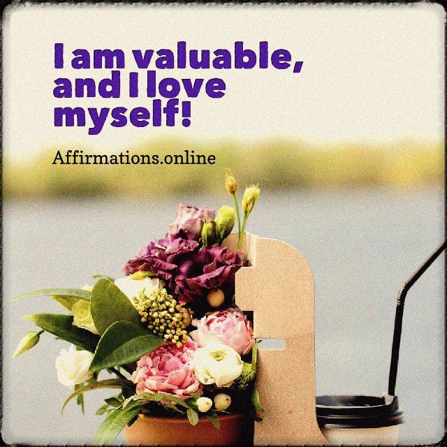 Positive affirmation from Affirmations.online - I am valuable, and I love myself!