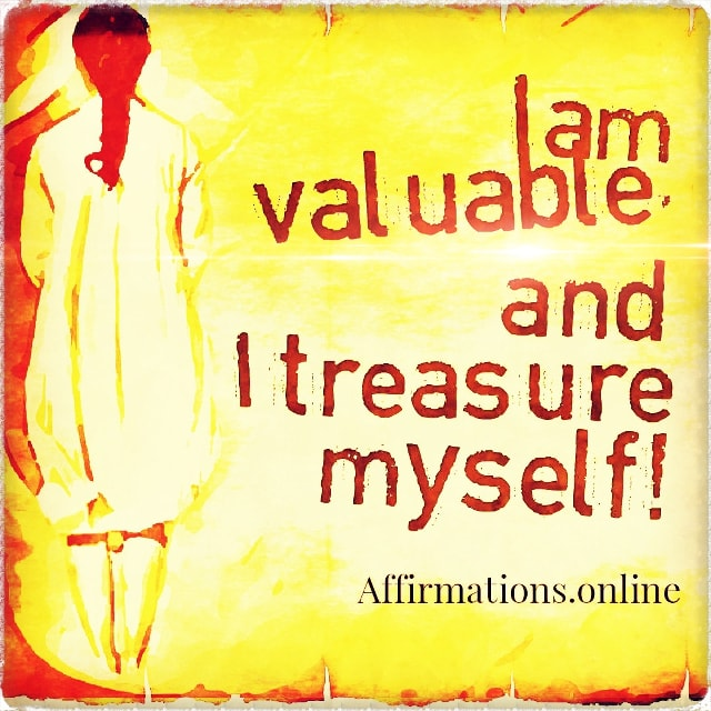 Positive affirmation from Affirmations.online - I am valuable, and I treasure myself!