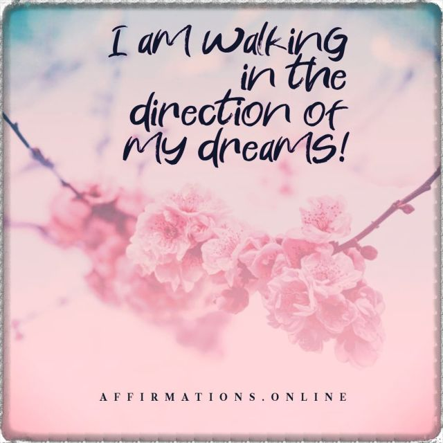 Positive affirmation from Affirmations.online - I am walking in the direction of my dreams!