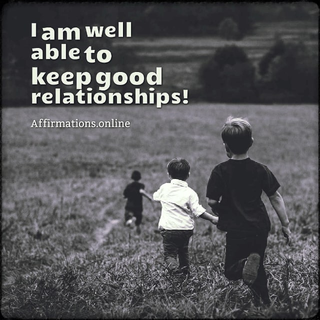 Positive affirmation from Affirmations.online - I am well able to keep good relationships!
