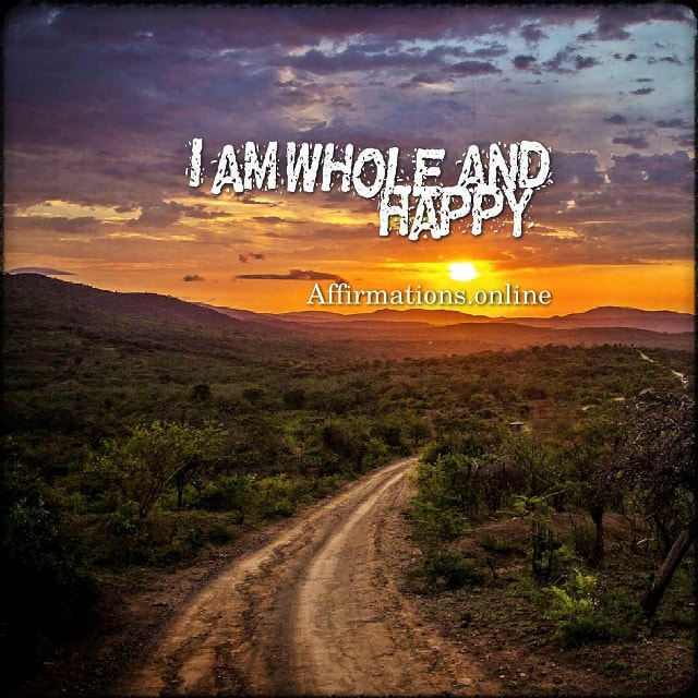 Positive affirmation from Affirmations.online - I am whole and happy!
