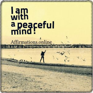 Positive affirmation from Affirmations.online - I am with a peaceful mind!