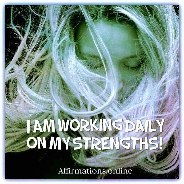 Positive affirmation from Affirmations.online - I am working daily on my strengths!