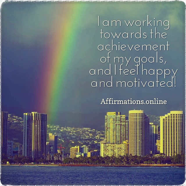 Positive affirmation from Affirmations.online - I am working towards the achievement of my goals, and I feel happy and motivated!