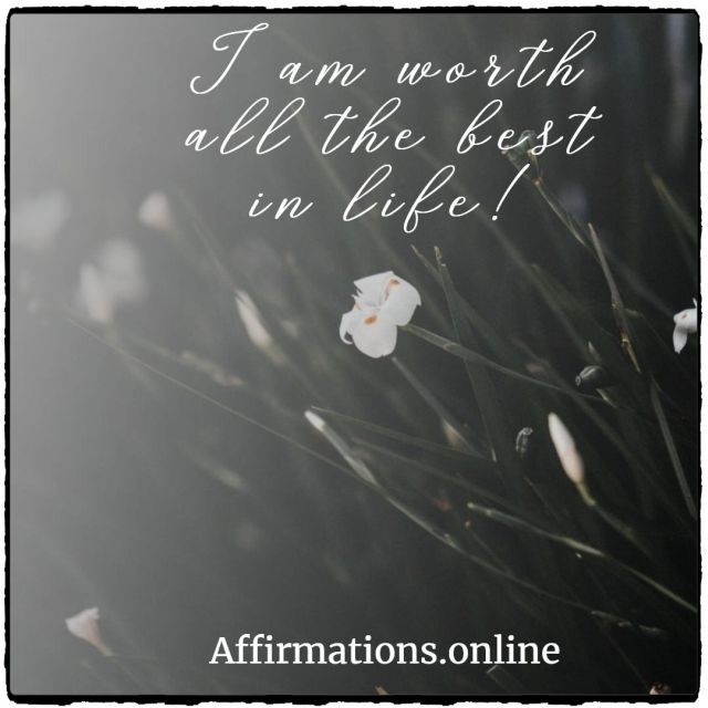 Positive affirmation from Affirmations.online - I am worth all the best in life!