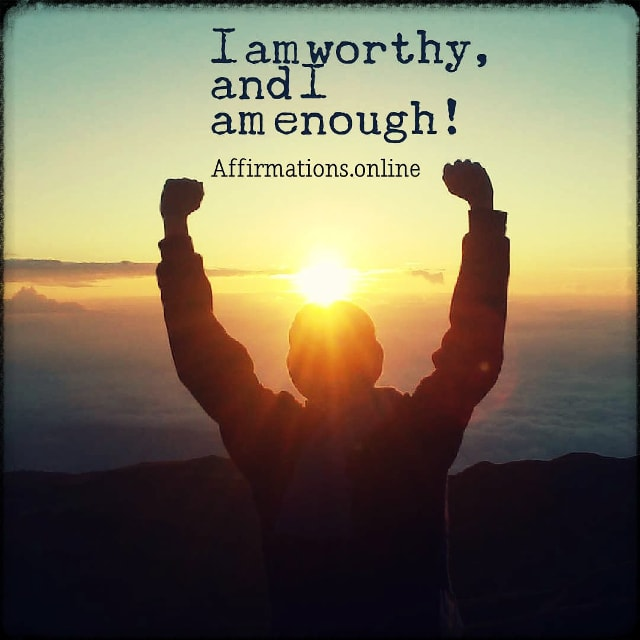Positive affirmation from Affirmations.online - I am worthy, and I am enough!