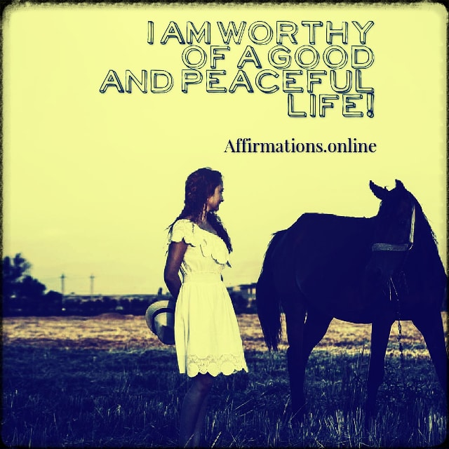 Positive affirmation from Affirmations.online - I am worthy of a good and peaceful life!