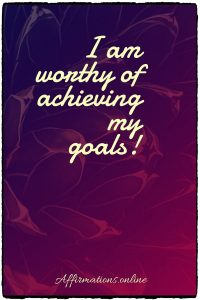 Positive affirmation from Affirmations.online - I am worthy of achieving my goals!