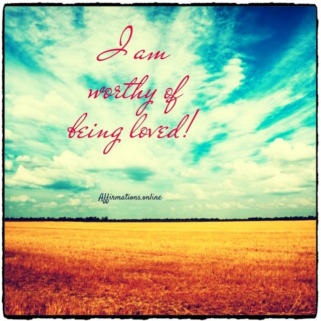 Positive affirmation from Affirmations.online - I am worthy of being loved!