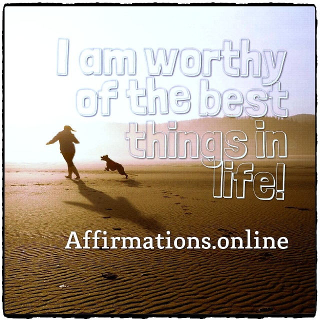 Positive affirmation from Affirmations.online - I am worthy of the best things in life!