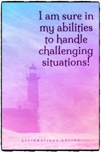 Positive affirmation from Affirmations.online - I am sure in my abilities to handle challenging situations!