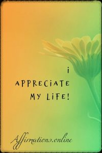 Positive affirmation from Affirmations.online - I appreciate my life!