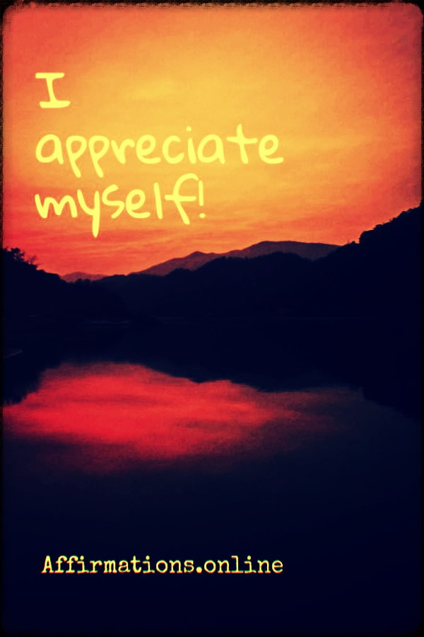 Positive affirmation from Affirmations.online - I appreciate myself!