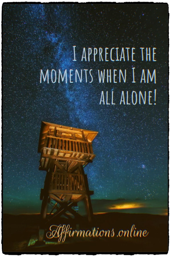 Positive affirmation from Affirmations.online - I appreciate the moments when I am all alone!