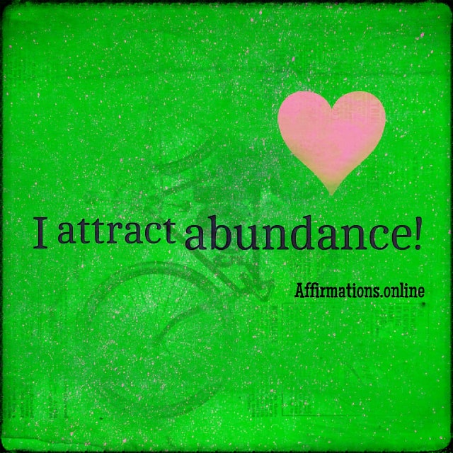 Positive affirmation from Affirmations.online - I attract abundance!