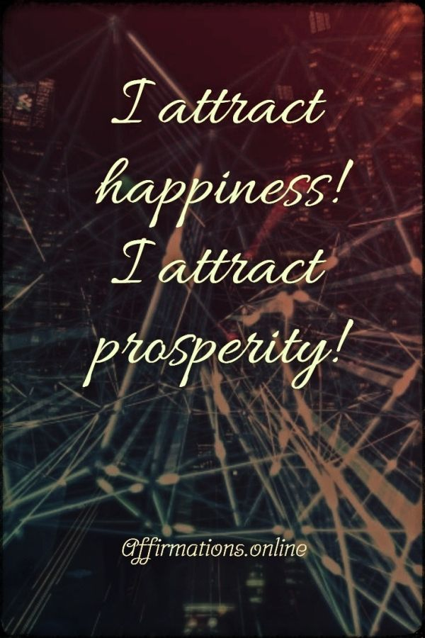 Positive affirmation from Affirmations.online - I attract happiness! I attract prosperity!
