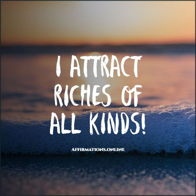 Positive Affirmation from Affirmations.online - I attract riches of all kinds!