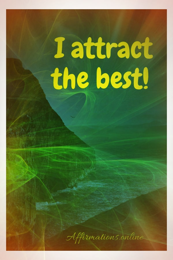 Positive affirmation from Affirmations.online - I attract the best!