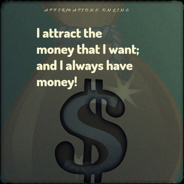 Positive affirmation from Affirmations.online - I attract the money that I want; and I always have money!