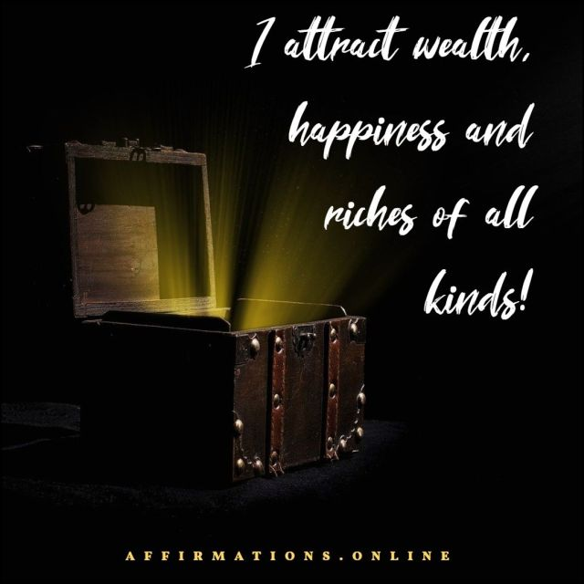 Positive Affirmation from Affirmations.online - I attract wealth, happiness and riches of all kinds!