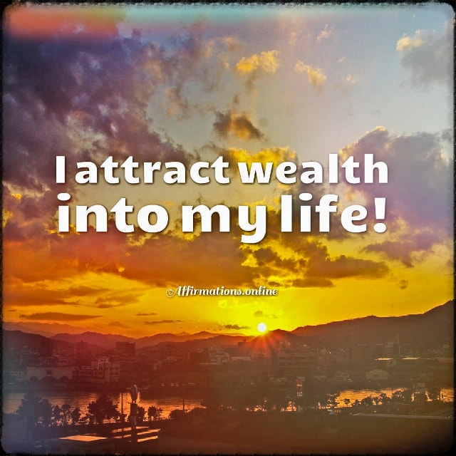 Positive affirmation from Affirmations.online - I attract wealth into my life!