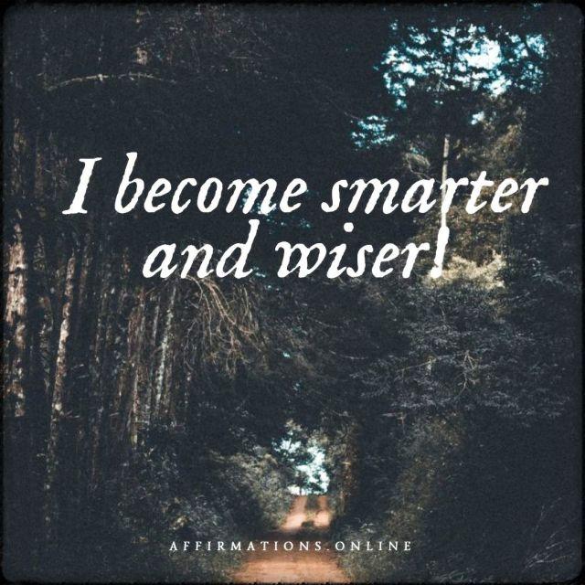 Positive affirmation from Affirmations.online - I become smarter and wiser!