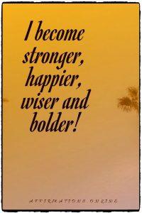 Positive affirmation from Affirmations.online - I become stronger, happier, wiser and bolder!