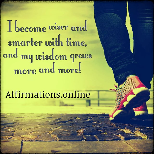 Positive affirmation from Affirmations.online - I become wiser and smarter with time, and my wisdom grows more and more!