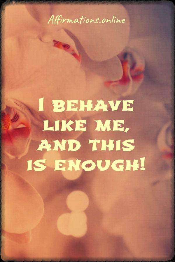 Positive affirmation from Affirmations.online - I behave like me, and this is enough!