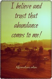 Positive affirmation from Affirmations.online - I believe and trust that abundance comes to me!