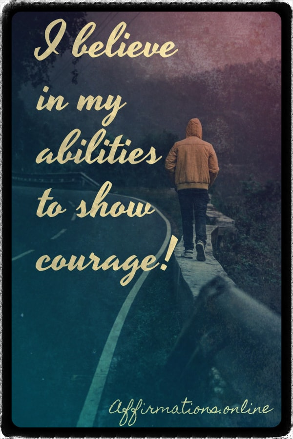 Positive affirmation from Affirmations.online - I believe in my abilities to show courage!