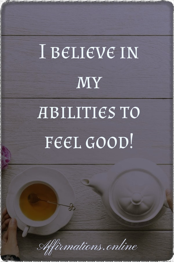 Positive affirmation from Affirmations.online - I believe in my abilities to feel good!