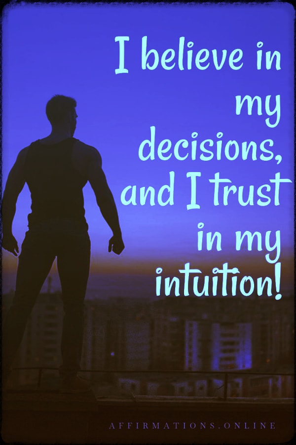 Positive affirmation from Affirmations.online - I believe in my decisions, and I trust in my intuition!