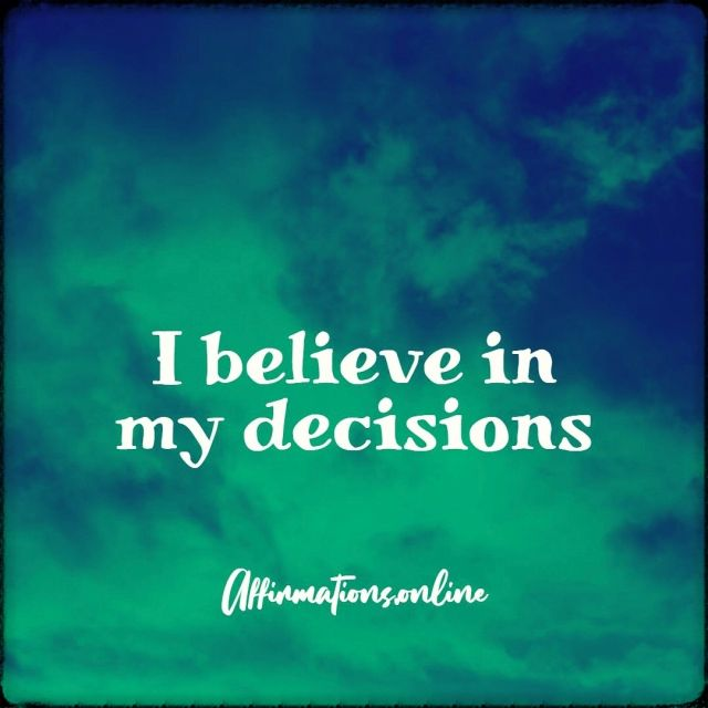 Positive affirmation from Affirmations.online - I believe in my decisions!