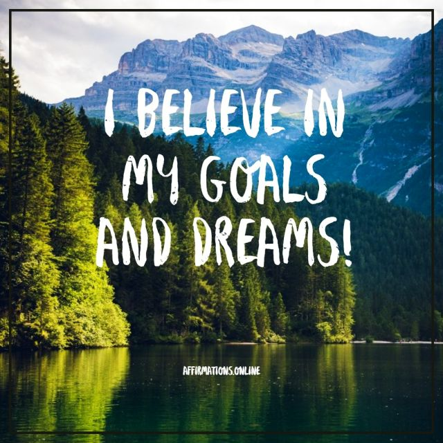 Positive affirmation from Affirmations.online - I believe in my goals and dreams!