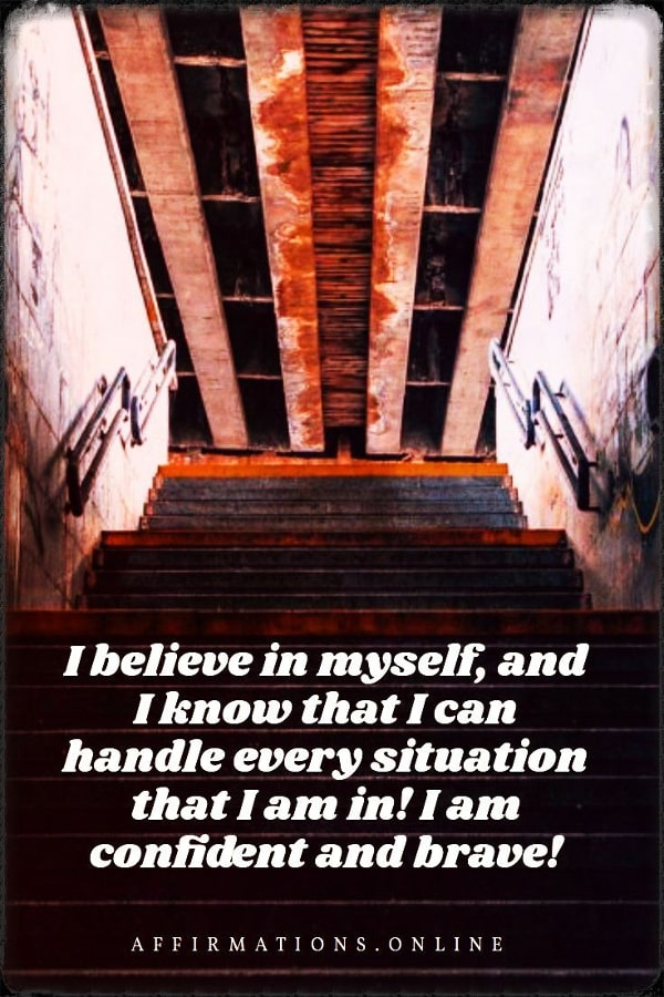 Positive affirmation from Affirmations.online - I believe in myself, and I know that I can handle every situation that I am in! I am confident and brave!