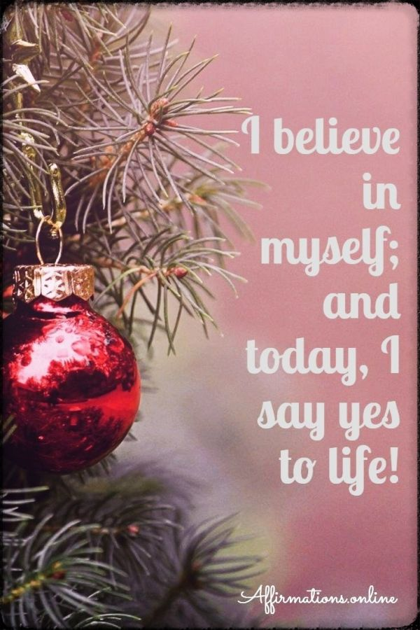 Positive affirmation from Affirmations.online - I believe in myself; and today, I say yes to life!