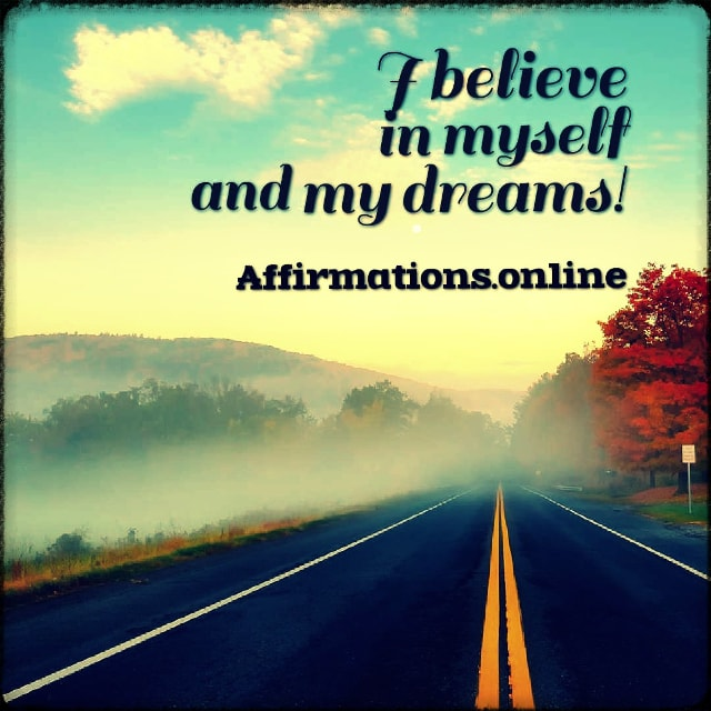 Positive affirmation from Affirmations.online - I believe in myself and my dreams!