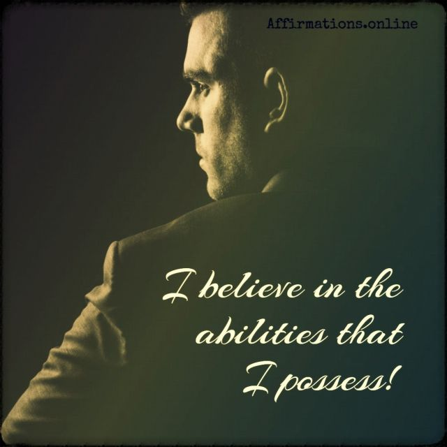 Positive affirmation from Affirmations.online - I believe in the abilities that I possess!